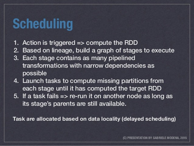 (C) PRESENTATION BY GABRIELE MODENA, 2015 Scheduling Task are allocated based on data locality (delayed scheduling) 1. Act...