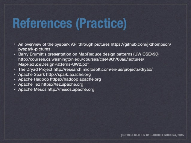 (C) PRESENTATION BY GABRIELE MODENA, 2015 References (Practice) • An overview of the pyspark API through pictures https://...