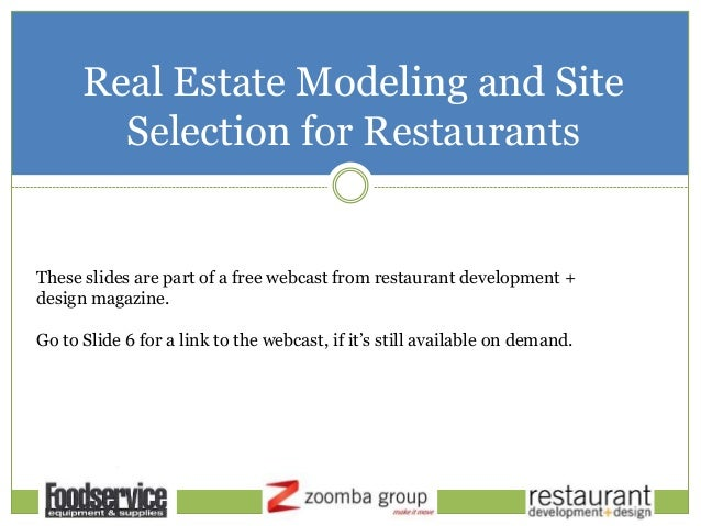 Real Estate Modeling and Site Selection for Restaurants These slides are part of a free webcast from restaurant developmen...