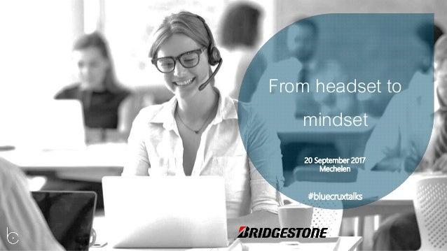 From headset to mindset #bluecruxtalks 20 September 2017 Mechelen