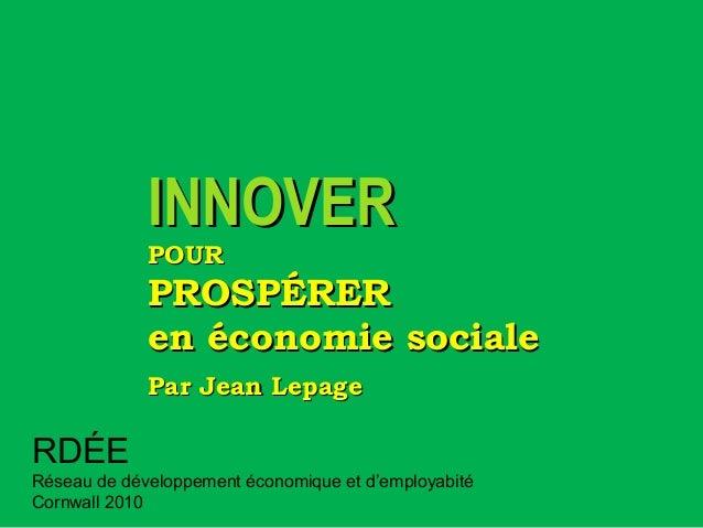 INNOVERINNOVER POURPOUR PROSPÉRERPROSPÉRER en économie socialeen économie sociale Par Jean LepagePar Jean Lepage...