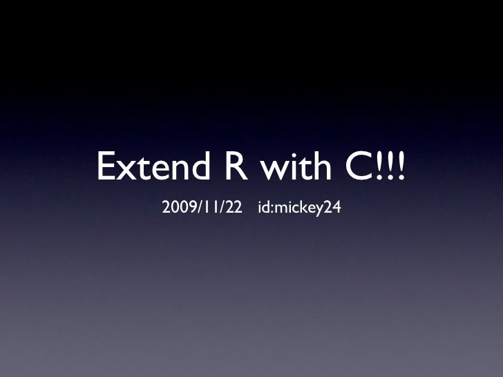 Extend R with C!!!    2009/11/22 id:mickey24