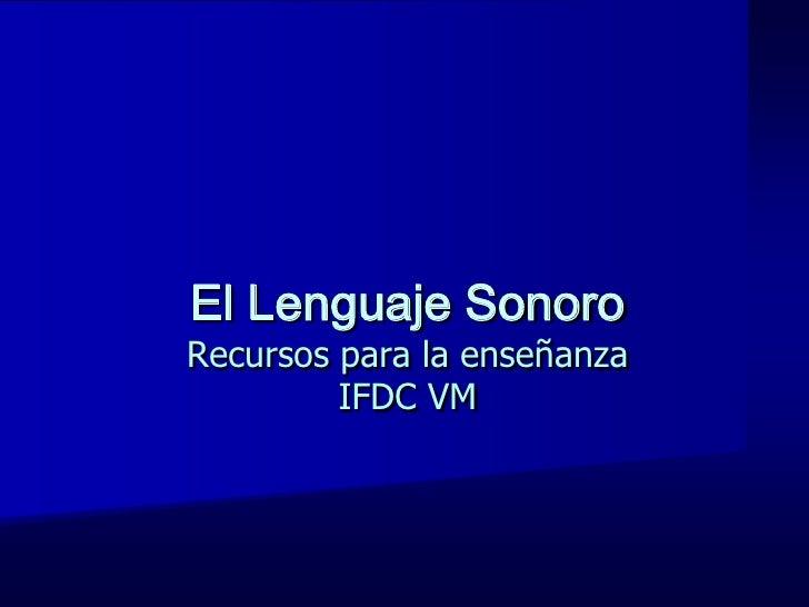 El Lenguaje SonoroRecursos para la enseñanza         IFDC VM