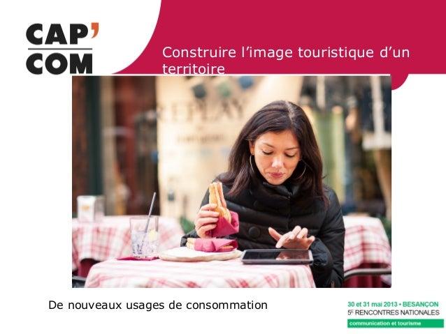 Construire l'image touristique d'unterritoireDe nouveaux usages de consommation
