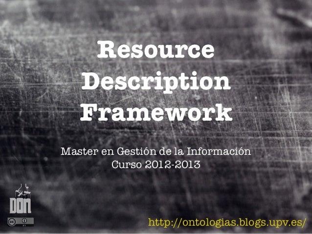 Resource   Description   FrameworkMaster en Gestión de la Información         Curso 2012-2013                http://ontolo...