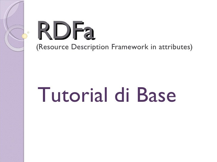 RDFa<br />(ResourceDescriptionFramework in attributes)<br />Tutorial di Base<br />
