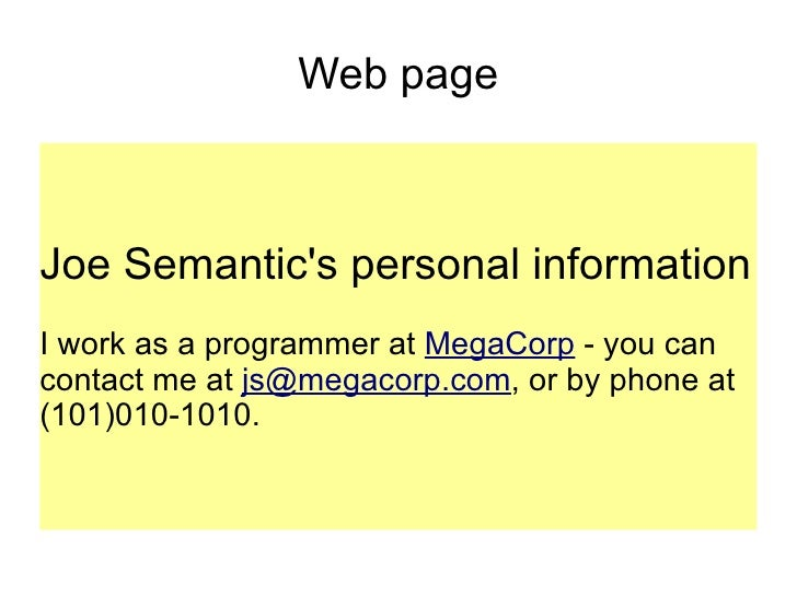 Web page Joe Semantic's personal information I work as a programmer at  MegaCorp  - you can contact me at  [email_address]...