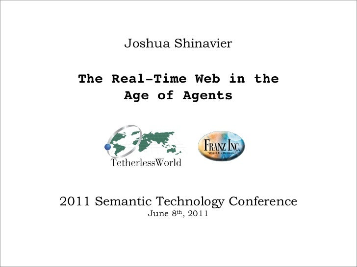 Joshua Shinavier  The Real-Time Web in the       Age of Agents2011 Semantic Technology Conference             June 8th, 2011