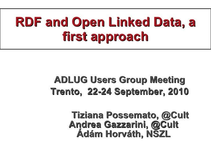 RDF and Open Linked Data, a first approach <ul><li>ADLUG Users Group Meeting </li></ul><ul><li>Trento ,  22 - 24  Septembe...