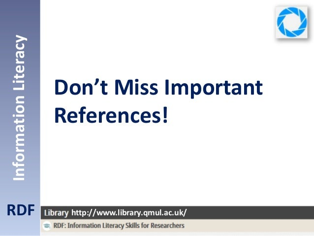 Don't Miss Important References! RDF InformationLiteracy http://www.library.qmul.ac.uk/