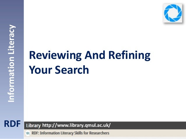 Reviewing And Refining Your Search RDF InformationLiteracy http://www.library.qmul.ac.uk/