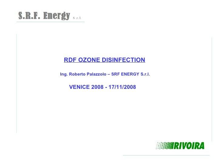 RDF OZONE DISINFECTION  Ing. Roberto Palazzolo – SRF ENERGY S.r.l.       VENICE 2008 - 17/11/2008