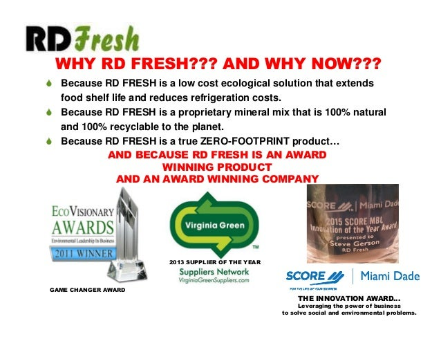  Because RD FRESH is a low cost ecological solution that extends food shelf life and reduces refrigeration costs.  Becau...