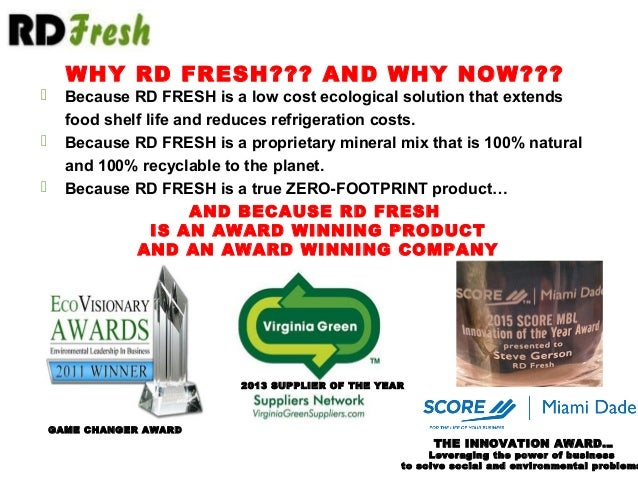  Because RD FRESH is a low cost ecological solution that extends food shelf life and reduces refrigeration costs.  Becau...