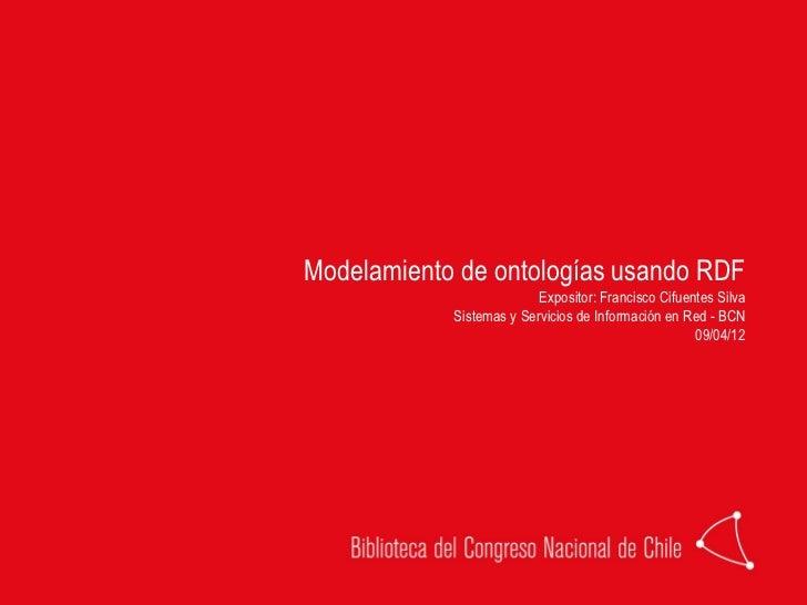 Modelamiento de ontologías usando RDF                          Expositor: Francisco Cifuentes Silva            Sistemas y ...