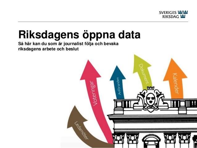 Riksdagens öppna data Så här kan du som är journalist följa och bevaka riksdagens arbete och beslut