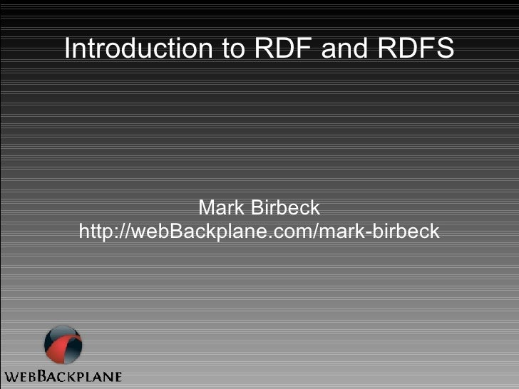 Introduction to RDF and RDFS Mark Birbeck http://webBackplane.com/mark-birbeck