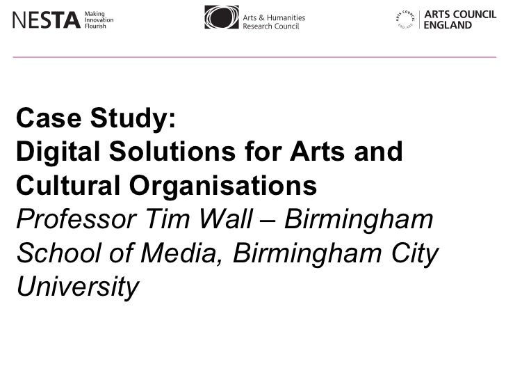 Case Study:  Digital Solutions for Arts and Cultural Organisations Professor Tim Wall – Birmingham School of Media, Birmin...