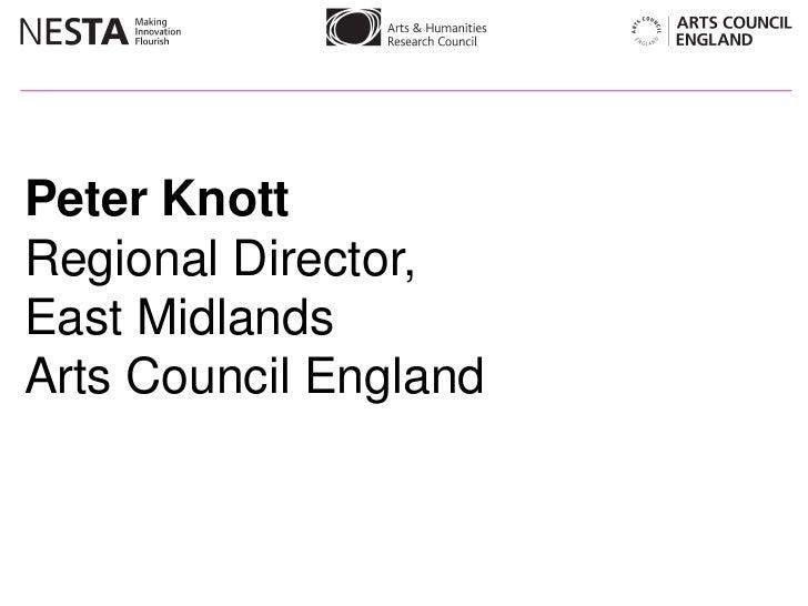 Peter Knott <br />Regional Director,<br />East Midlands<br />Arts Council England <br />