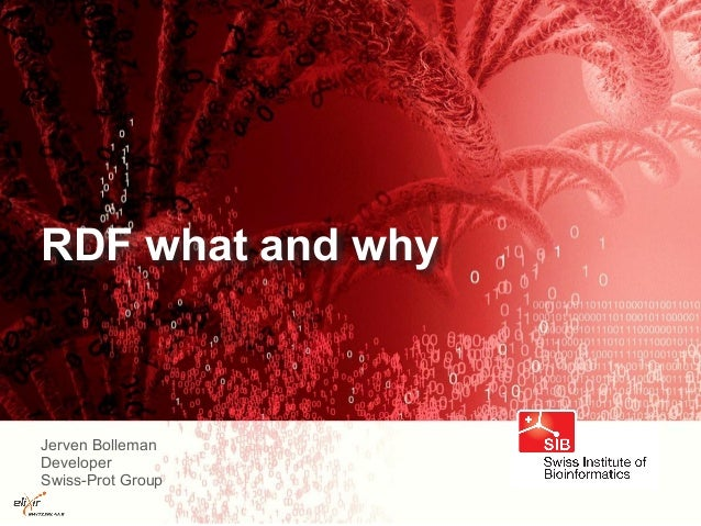 RDF what and why Jerven Bolleman Developer Swiss-Prot Group