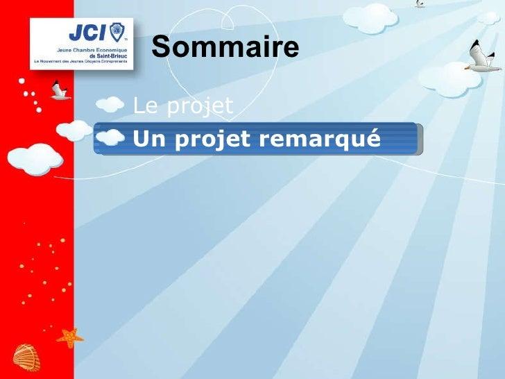 Sommaire <ul><li>Le projet </li></ul><ul><li>Un projet remarqué </li></ul>