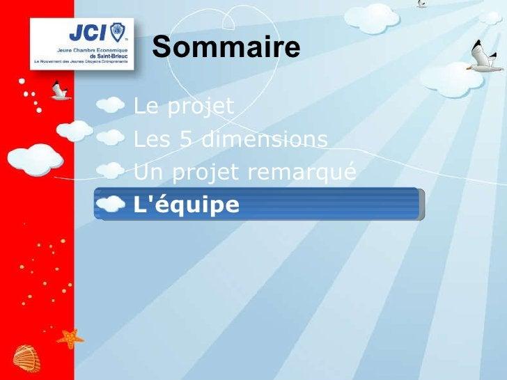 Sommaire <ul><li>Le projet </li></ul><ul><li>Les 5 dimensions </li></ul><ul><li>Un projet remarqué </li></ul><ul><li>L'équ...