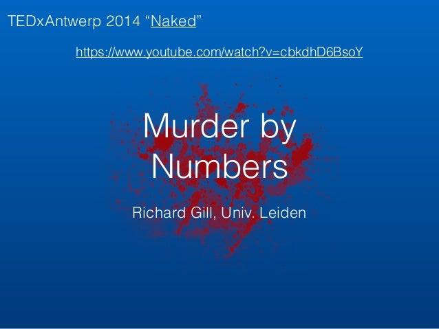 "TEDxAntwerp 2014 ""Naked""  https://www.youtube.com/watch?v=cbkdhD6BsoY  Murder by  Numbers  Richard Gill, Univ. Leiden"