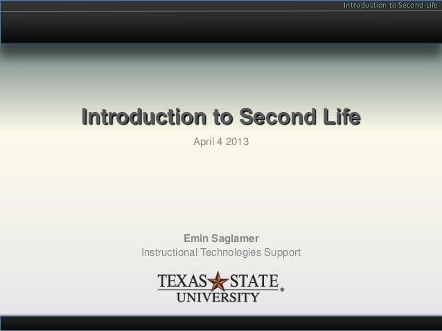 Introduction to Second LifeIntroduction to Second Life                April 4 2013               Emin Saglamer     Instruc...