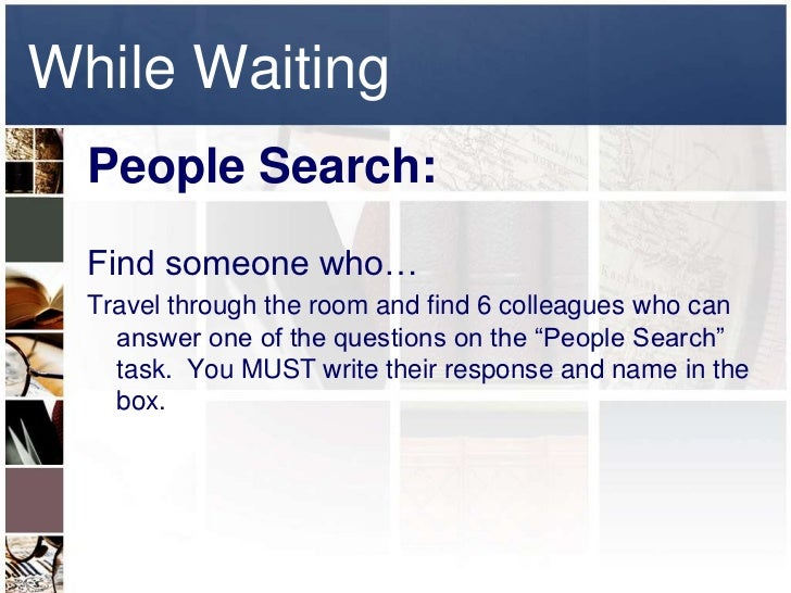 While Waiting  People Search:  Find someone who…  Travel through the room and find 6 colleagues who can    answer one of t...