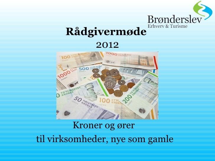 Rådgivermøde           2012          Kroner og ørertil virksomheder, nye som gamle