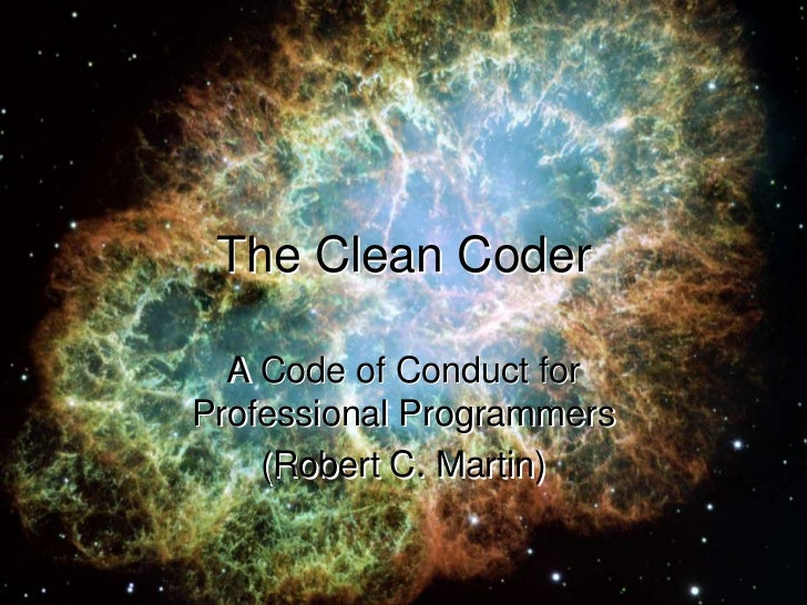 The Clean Coder  A Code of Conduct forProfessional Programmers    (Robert C. Martin)