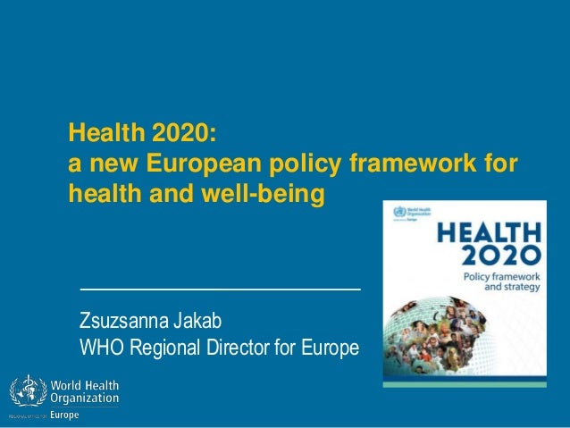 Health 2020:a new European policy framework forhealth and well-beingZsuzsanna JakabWHO Regional Director for Europe