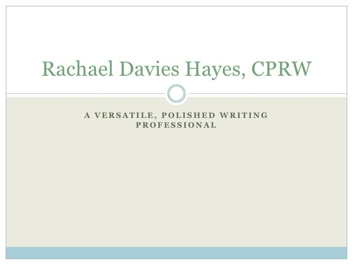 A versatile, polished writing professional<br />Rachael Davies Hayes, CPRW<br />