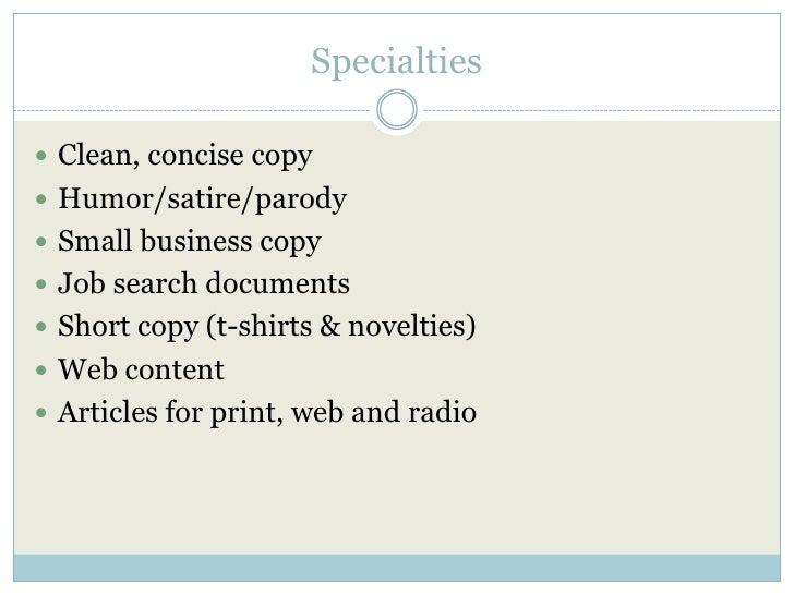 Specialties<br />Clean, concise copy<br />Humor/satire/parody<br />Small business copy<br />Job search documents<br />Shor...
