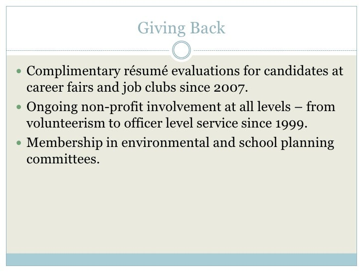 Giving Back<br />Complimentary résumé evaluations for candidates at career fairs and job clubs since 2007.<br />Ongoing no...