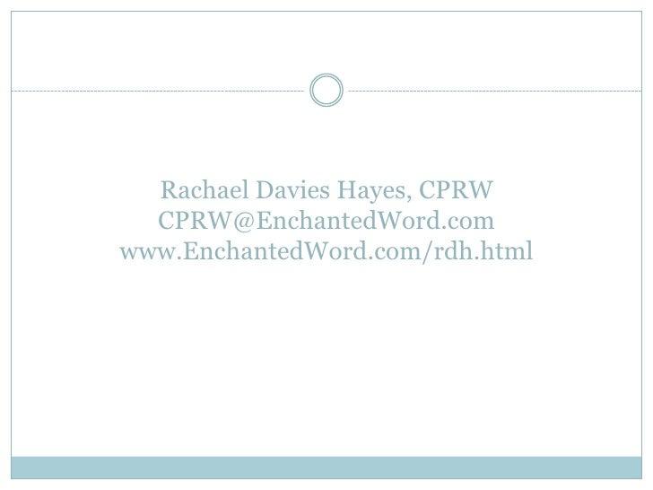 Rachael Davies Hayes, CPRWCPRW@EnchantedWord.comwww.EnchantedWord.com/rdh.html<br />