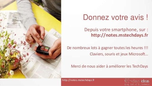 Donnez votre avis !                 Depuis votre smartphone, sur :                   http://notes.mstechdays.fr   De nombr...