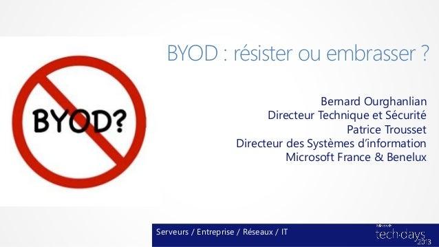 BYOD : résister ou embrasser ?                                      Bernard Ourghanlian                           Directeu...