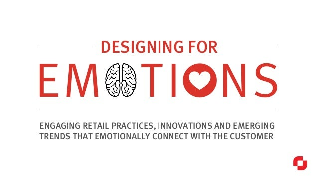 EMOTIONS ENGAGING RETAIL PRACTICES, INNOVATIONS AND EMERGING TRENDS THAT EMOTIONALLY CONNECT WITH THE CUSTOMER DESIGNING F...