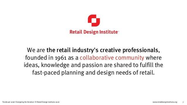 www.retaildesigninstitute.org 12Trendcast 2016 | Designing for Emotion © Retail Design Institute 2016