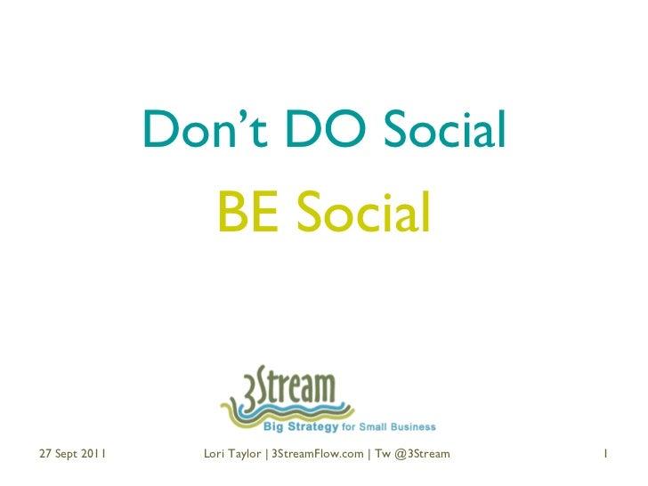 Don't DO Social BE Social