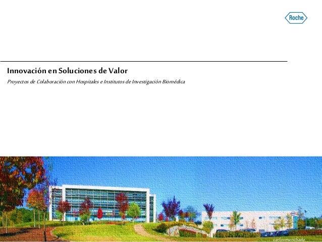 carlosmanchado Innovación enSoluciones de Valor Proyectos deColaboraciónconHospitales eInstitutos deInvestigación Biomédica