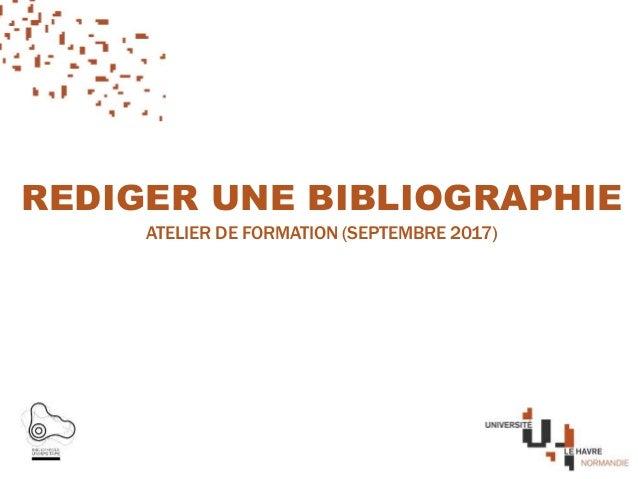 REDIGER UNE BIBLIOGRAPHIE ATELIER DE FORMATION (SEPTEMBRE 2017)