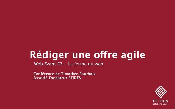 Rédiger une offre agileWeb Event #3 - La ferme du webConférence de Timothée PourbaixAssocié Fondateur EFIDEV              ...