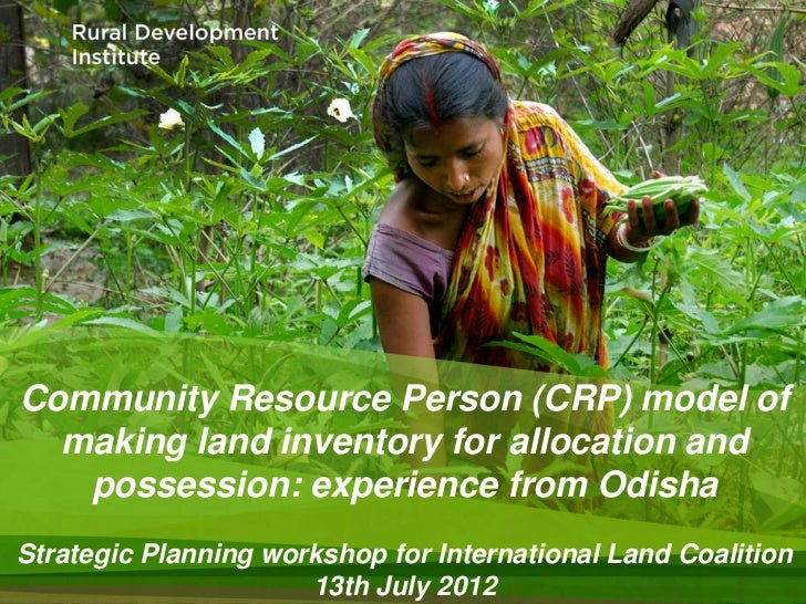 Community Resource Person (CRP) model of  making land inventory for allocation and   possession: experience from OdishaStr...