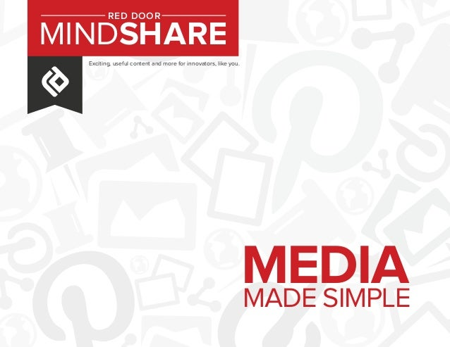 Exciting, useful content and more for innovators, like you. MINDSHARE RED DOOR MEDIAMADE SIMPLE