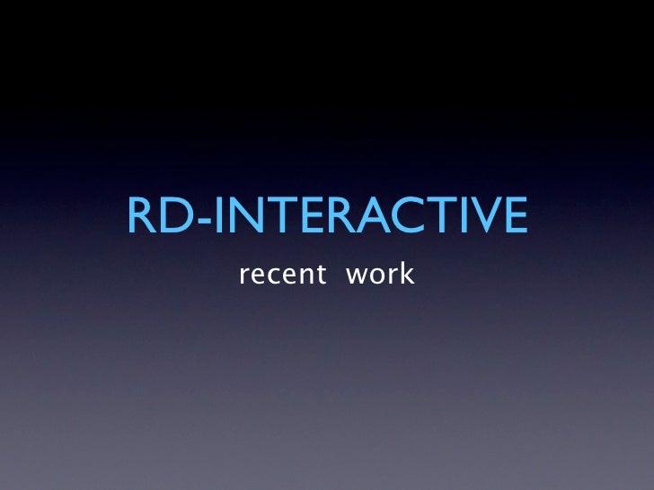RD-INTERACTIVE    recent work