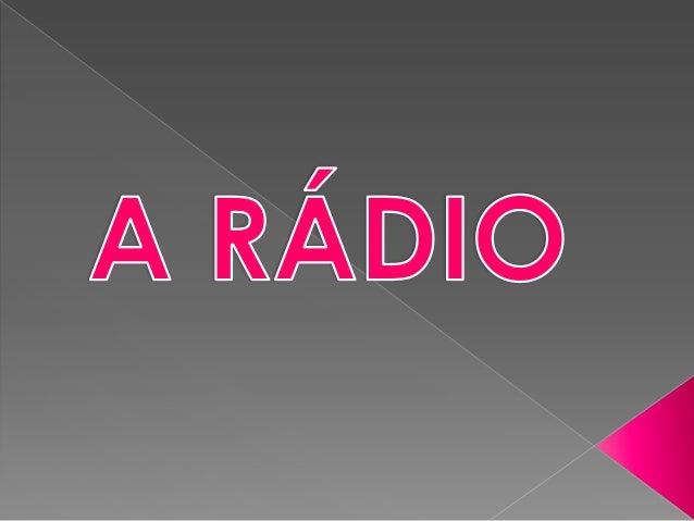Este trabalho tem como tema a RÁDIO !!!             A rádio, resumidamente, é um média.  Por ser um média ( os média é o t...
