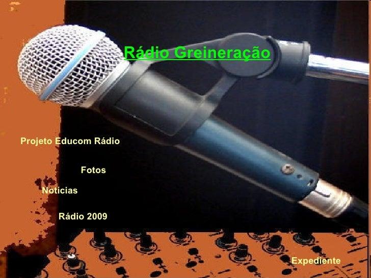 Fotos Notícias Rádio Greineração Projeto  Educom  Rádio  Rádio 2009 Expediente