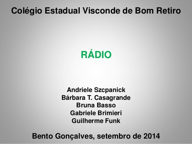 Colégio Estadual Visconde de Bom Retiro  RÁDIO  Andriele Szcpanick  Bárbara T. Casagrande  Bruna Basso  Gabriele Brimieri ...